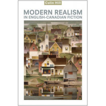 Modern Realism in English-Canadian Fiction by Colin Hill, 9781442640566