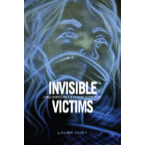 Invisible Victims: Homelessness and the Growing Security Gap by Laura Huey, 9781442643284