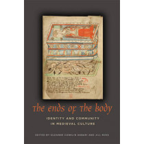 The Ends of the Body: Identity and Community in Medieval Culture by Suzanne Conklin Akbari, 9781442644700