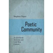 Poetic Community: Avant-Garde activism and Cold War Culture by Stephen Voyce, 9781442645240