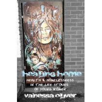 Healing Home: Health and Homelessness in the Life Stories of Young Women by Vanessa Oliver, 9781442645318