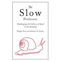 The Slow Professor: Challenging the Culture of Speed in the Academy by Maggie Berg, 9781442645561