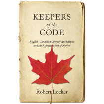 Keepers of the Code: English-Canadian Literary Anthologies and the Representation of the Nation by Robert Lecker, 9781442645714