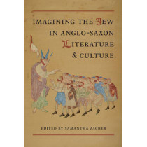 Imagining the Jew  in Anglo-Saxon Literature and Culture by Samantha Zacher, 9781442646674