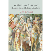 The World Beyond Europe in the Romance Epics of Boiardo and Ariosto by Jo Ann Cavallo, 9781442646834