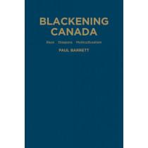 Blackening Canada: Diaspora, Race, Multiculturalism by Paul Barrett, 9781442647701