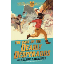 The P. K. Pinkerton Mysteries: The Case of the Deadly Desperados: Book 1 by Caroline Lawrence, 9781444003253
