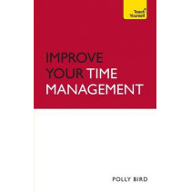 Improve Your Time Management: Teach Yourself by Polly Bird, 9781444102529