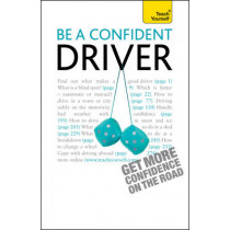 Be a Confident Driver: The essential guide to roadcraft for motorists old and new by John Henderson, 9781444107517