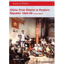 Access to History: China: from Empire to People's Republic 1900-49 Second Edition by Michael Lynch, 9781444110128