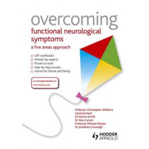 Overcoming Functional Neurological Symptoms: A Five Areas Approach by Dr. Christopher Williams, 9781444138344