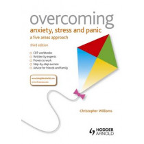 Overcoming Anxiety, Stress and Panic: A Five Areas Approach by Dr. Christopher Williams, 9781444163148