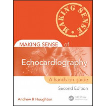 Making Sense of Echocardiography: A Hands-on Guide, Second Edition by Andrew R. Houghton, 9781444163186