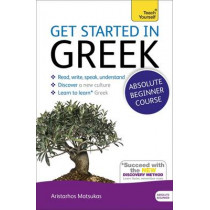 Get Started in Greek Absolute Beginner Course: (Book and audio support) by Aristarhos Matsukas, 9781444174656