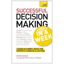 Decision Making In A Week: Be A Better Decision Maker And Problem Solver In Seven Simple Steps by Martin Manser, 9781444180411