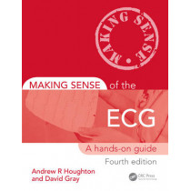 Making Sense of the ECG: A Hands-On Guide, Fourth Edition by Andrew R. Houghton, 9781444181821