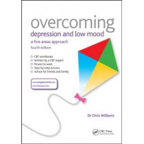 Overcoming Depression and Low Mood: A Five Areas Approach, Fourth Edition by Chris Williams, 9781444183771
