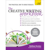 The Creative Writing Workbook: The practical way to improve your writing skills by Matthew Branton, 9781444185768