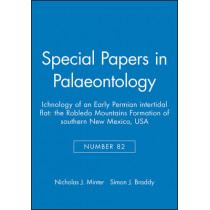 Special Papers in Palaeontology: The Robledo Mountains Formation of southern New Mexico, USA Ichnology of an Early Permian Intertidal Flat by Nicholas J. Minter, 9781444334692