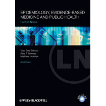 Lecture Notes: Epidemiology, Evidence-based Medicine and Public Health by Yoav Ben-Shlomo, 9781444334784