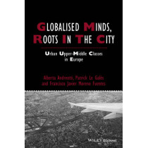 Globalised Minds, Roots in the City: Urban Upper-middle Classes in Europe by Alberta Andreotti, 9781444334852