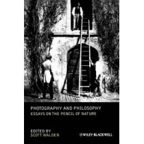 Photography and Philosophy: Essays on the Pencil of Nature by Scott Walden, 9781444335088