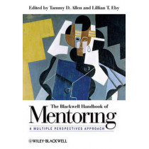 The Blackwell Handbook of Mentoring: A Multiple Perspectives Approach by Tammy D. Allen, 9781444335439
