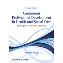 Continuing Professional Development in Health and Social Care: Strategies for Lifelong Learning by Auldeen Alsop, 9781444337907