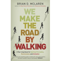We Make the Road by Walking: A Year-Long Quest for Spiritual Formation, Reorientation and Activation by Brian D. McLaren, 9781444703719
