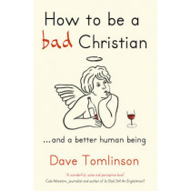 How to be a Bad Christian: ... And a better human being by Dave Tomlinson, 9781444703832
