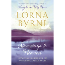 Stairways to Heaven: By the bestselling author of A Message of Hope from the Angels by Lorna Byrne, 9781444706604