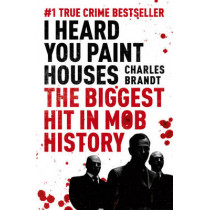 I Heard You Paint Houses: Now Filmed as The Irishman directed by Martin Scorsese by Charles Brandt, 9781444710502