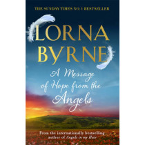 A Message of Hope from the Angels: The Sunday Times No. 1 Bestseller by Lorna Byrne, 9781444729887