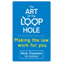 The Art of the Loophole: David Beckham's lawyer teaches you how to make the law work for you by Nick Freeman, 9781444734089