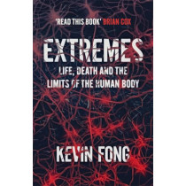 Extremes: How Far Can You Go to Save a Life? by Kevin Fong, 9781444737776