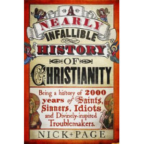 A Nearly Infallible History of Christianity by Nick Page, 9781444750133