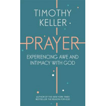 Prayer: Experiencing Awe and Intimacy with God by Timothy Keller, 9781444750171