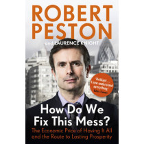 How Do We Fix This Mess? The Economic Price of Having it all, and the Route to Lasting Prosperity by Robert Peston, 9781444757125