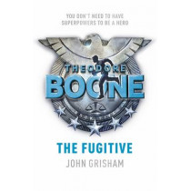 Theodore Boone: The Fugitive: Theodore Boone 5 by John Grisham, 9781444767681