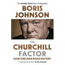 The Churchill Factor: How One Man Made History by Boris Johnson, 9781444783056