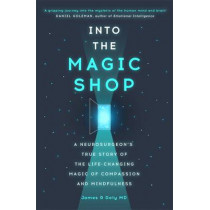Into the Magic Shop: A neurosurgeon's true story of the life-changing magic of mindfulness and compassion that inspired the hit K-pop band BTS by Dr. James R. Doty, 9781444786187