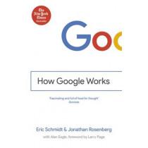 How Google Works by Eric Schmidt, III, 9781444792492