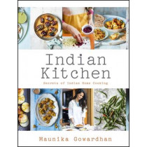 Indian Kitchen: Secrets of Indian home cooking by Maunika Gowardhan, 9781444794557