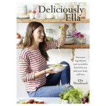 Deliciously Ella: Awesome ingredients, incredible food that you and your body will love by Ella Mills Woodward, 9781444795004