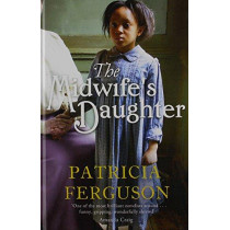 The Midwife's Daughter by Patricia Ferguson, 9781444816242