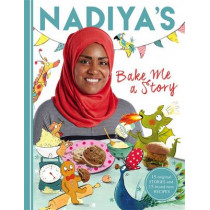 Nadiya's Bake Me a Story: Fifteen stories and recipes for children by Nadiya Hussain, 9781444933277