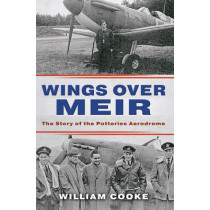 Wings Over Meir: The Story of the Potteries Aerodrome by William Cooke, 9781445601359
