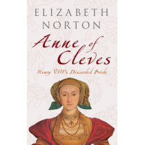 Anne of Cleves: Henry VIII's Discarded Bride by Elizabeth Norton, 9781445601830