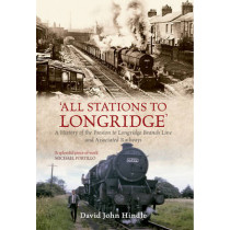 All Stations to Longridge: A History of the Preston to Longridge Branch Line and Associated Railways by David John Hindle, 9781445602004