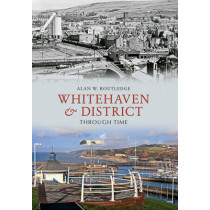 Whitehaven & District Through Time by Alan W. Routledge, 9781445602844
